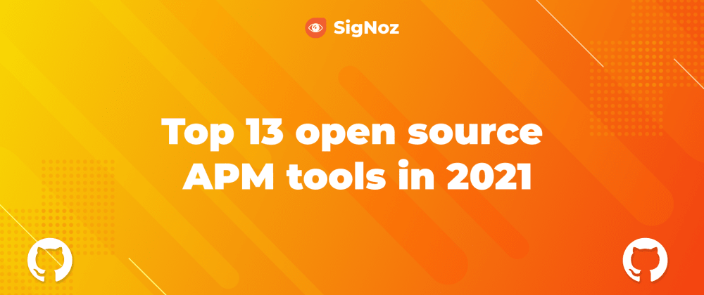 Cover image for Top 13 open source Application Performance Monitoring(APM) tools in 2021
