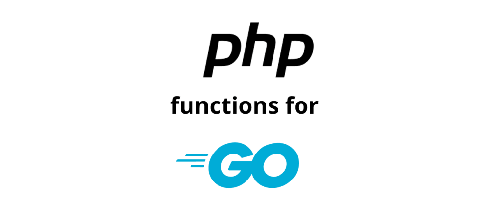 Cover image for PHP Functions for Golang - phpfuncs