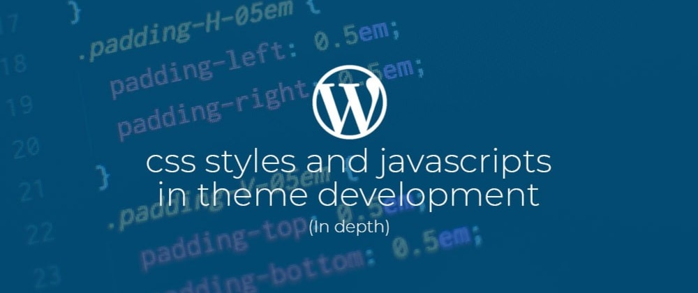 Cover image for WordPress: Css Styles and Javascripts in theme development (In depthish).