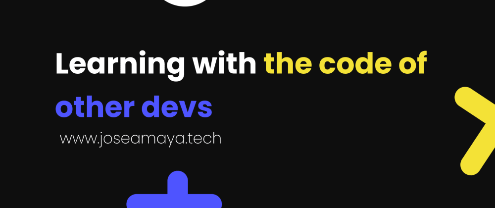 Cover image for 🔥 Learning with the code of other devs 🔥