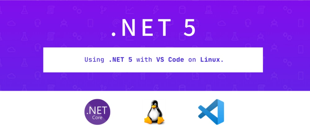 Cover image for Using .NET 5 with VS Code on Linux.