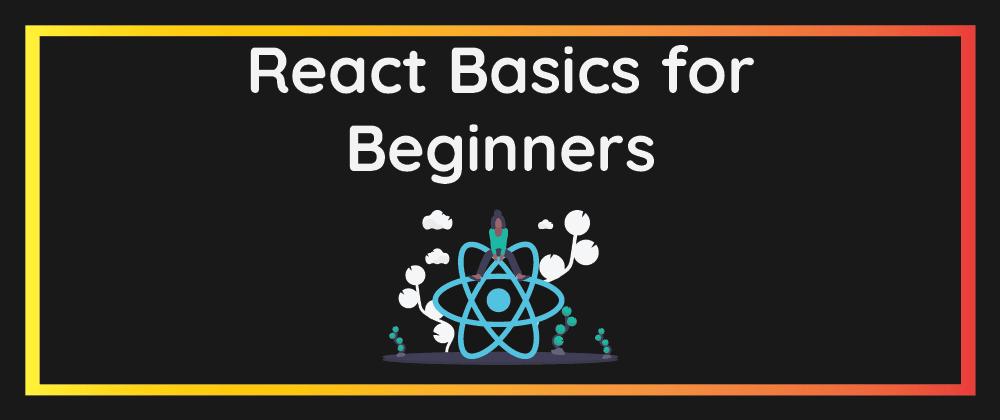 Cover image for React Basics For Beginners