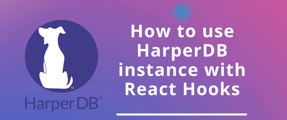 Cover image for How to use HarperDB instance with React Hooks