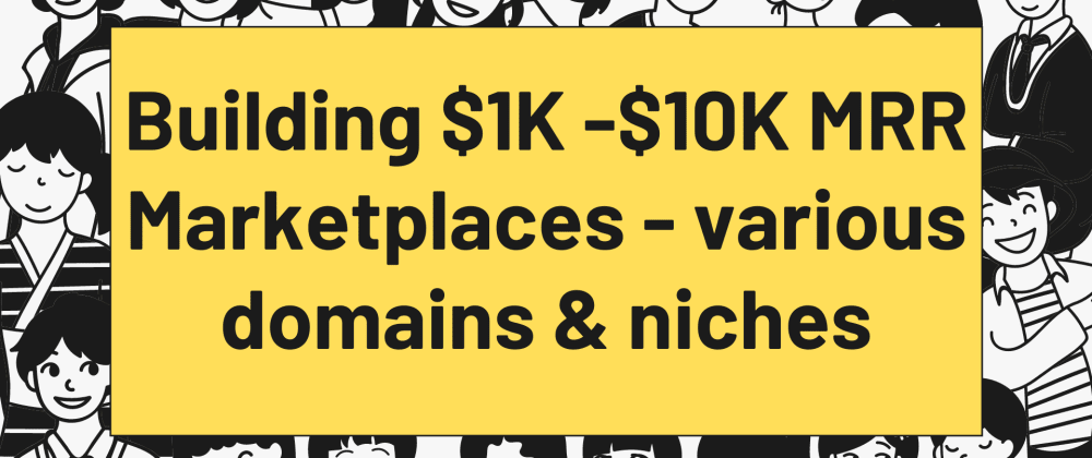 Cover image for For Developers looking for profitable Micro-SaaS : Building $1K-$10K MRR Marketplaces - various domains and niches