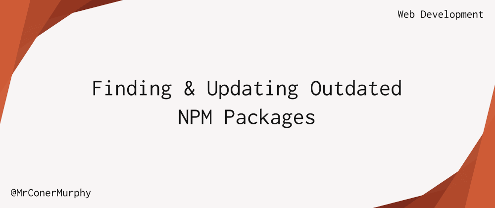 Cover image for Finding and Updating Outdated NPM Packages.
