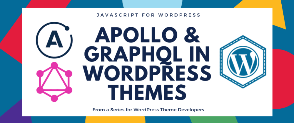 Cover image for How to Use Apollo and GraphQL in a WordPress Theme
