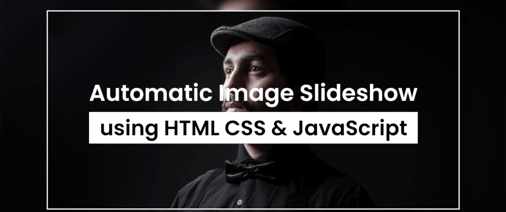 Cover image for Automatic Image Slideshow Effect in HTML CSS & JavaScript