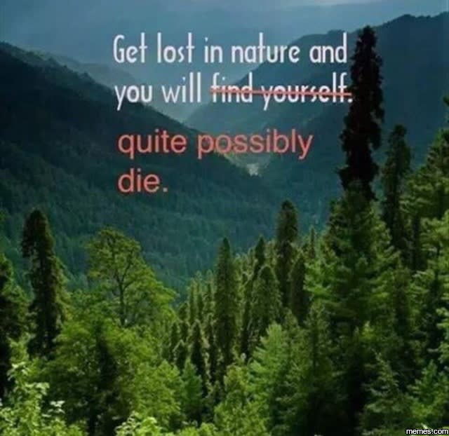 Quote - Get lost in nature and you will quite possibly die.