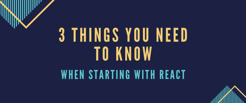 Cover image for 3 THINGS YOU NEED TO KNOW When Starting With React