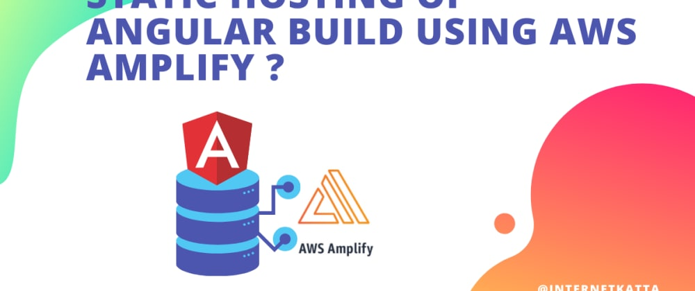 Cover image for Static hosting of Angular build using AWS Amplify ?