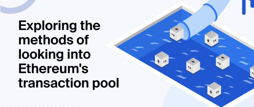Cover image for Exploring the methods of looking into Ethereum's transaction pool