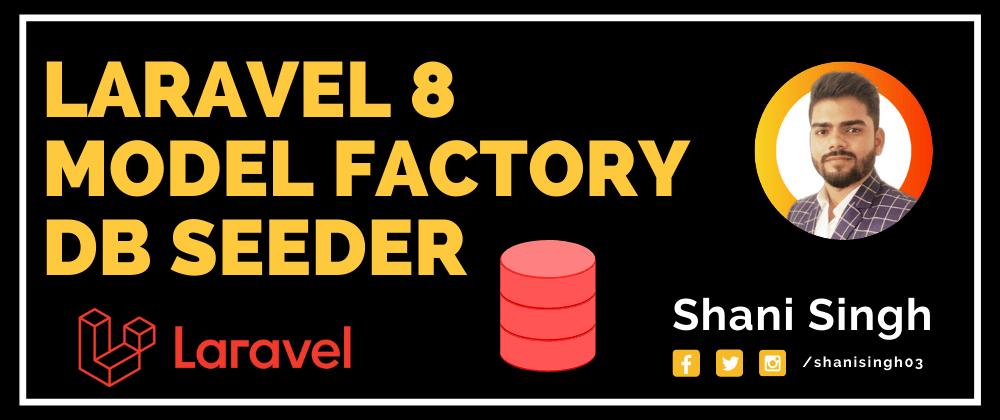 Cover image for Laravel 8 Factories, Seeder