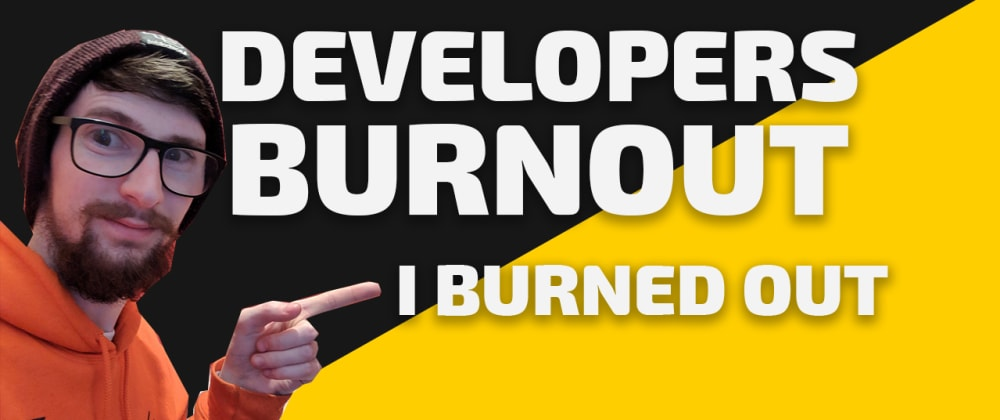 Cover image for Developers Burnout. I Burned Out.