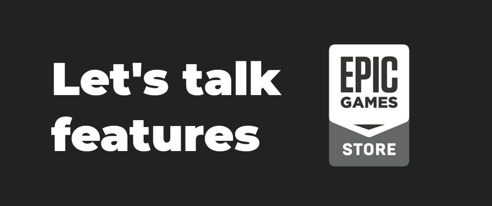 Cover image for Let's talk about the Epic Games Store features [project update]