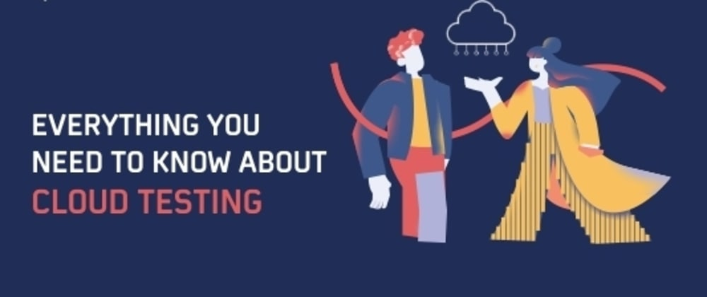Cover image for Everything You Need To Know About Cloud Testing