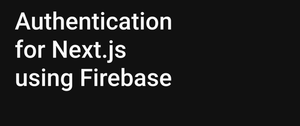 Cover image for Authentication for Next.js using Firebase