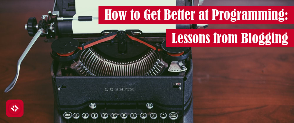 Cover image for How to Get Better at Programming: Lessons from Blogging