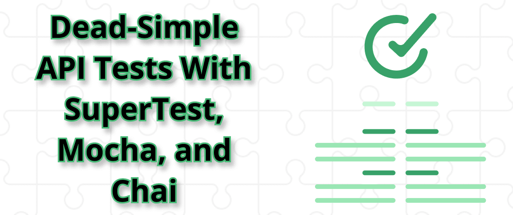 Cover image for Dead-Simple API Tests With SuperTest, Mocha, and Chai