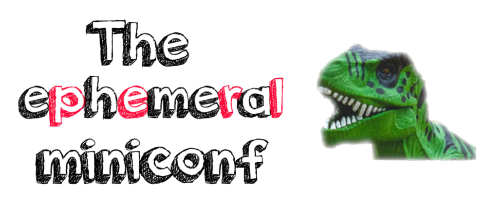 Cover image for The ephemeral miniconf - Tentative planning