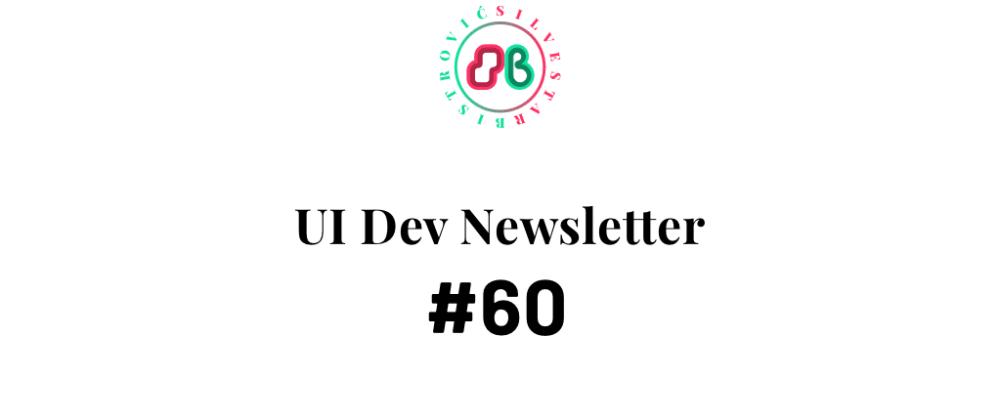 Cover image for UI Dev Newsletter #60