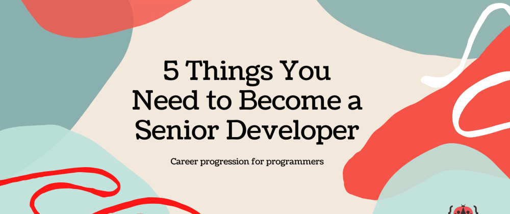 Cover image for 5 Things You Need To Become A Senior Developer