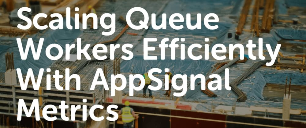 Cover image for Scaling Queue Workers Efficiently with AppSignal Metrics
