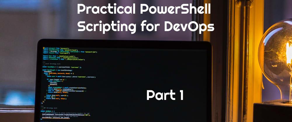 Cover image for Practical PowerShell Scripting for DevOps - Part 1