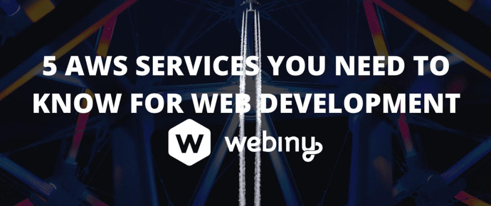 Cover image for 5 AWS Services you need to know for Web Development