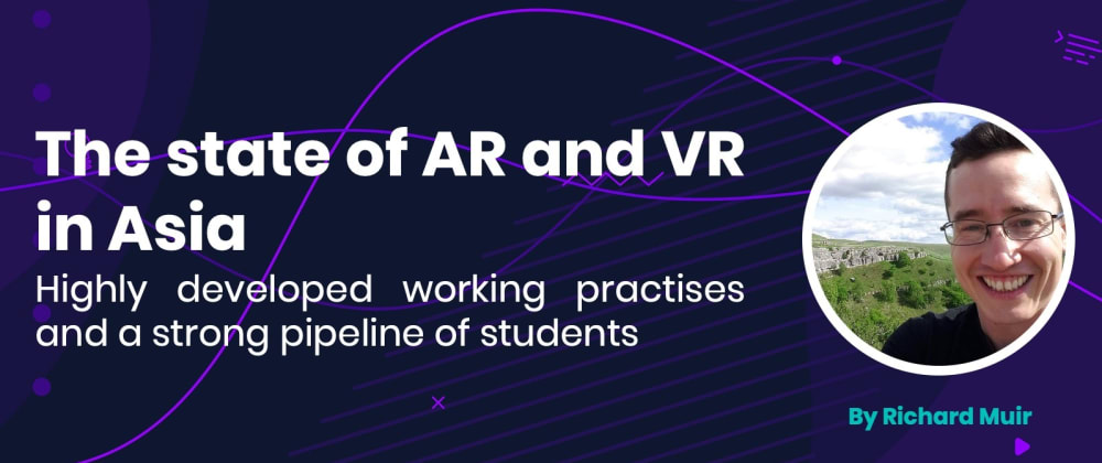 Cover image for The state of AR and VR in Asia: Highly developed working practises and a strong pipeline of students