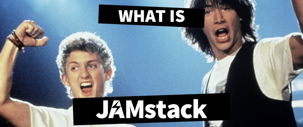 Cover image for What is the JAMstack and how do I get started?