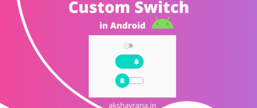Cover image for How to make Custom Switch in Android?