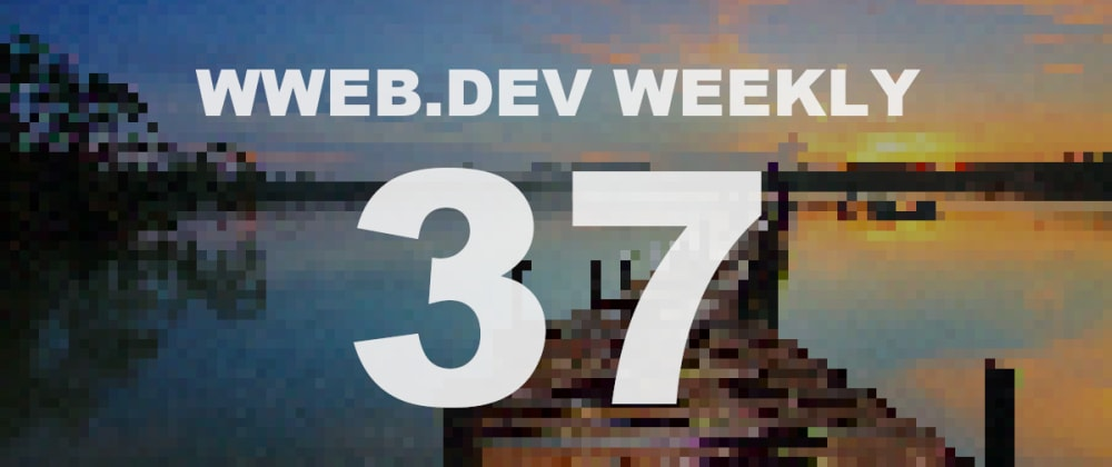 Cover image for Weekly web development update #37