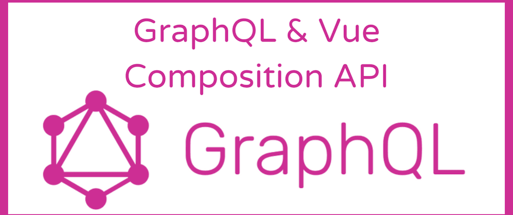Cover image for GraphQL & Vue Composition API with Apollo-Composable