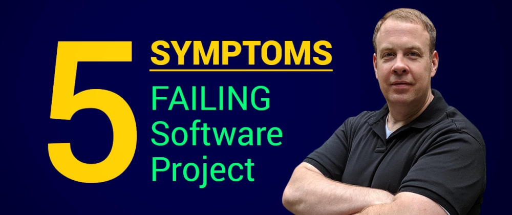 Cover image for Five Symptoms Of A Failing Software Project