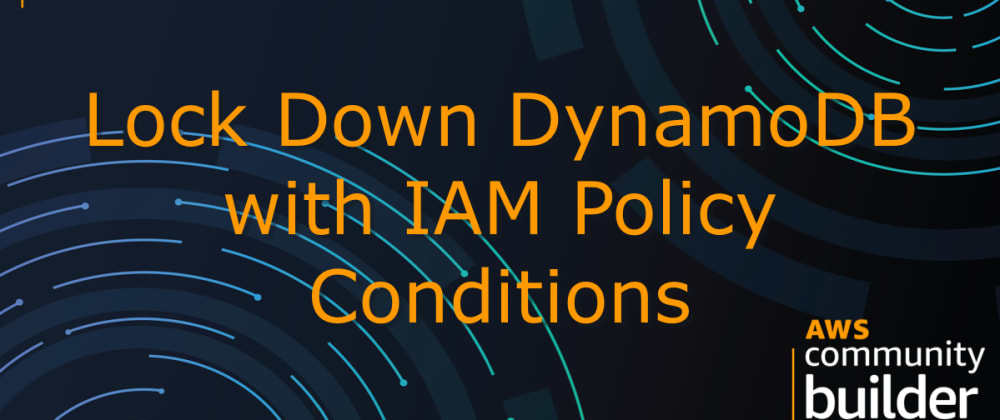 Cover image for Lock Down DynamoDB with IAM Policy Conditions