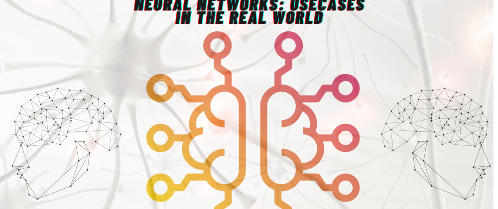 Cover image for Neural Networks: Use-Cases in the Real World