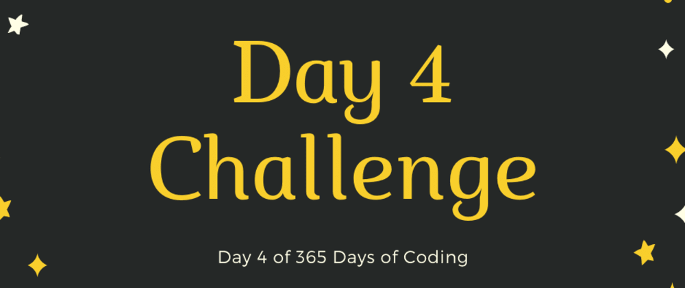 Cover image for Day 4 Challenge