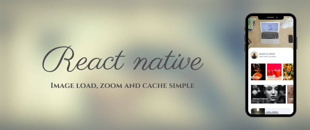 Cover image for React native dealing with images loading, viewing, zooming, and caching
