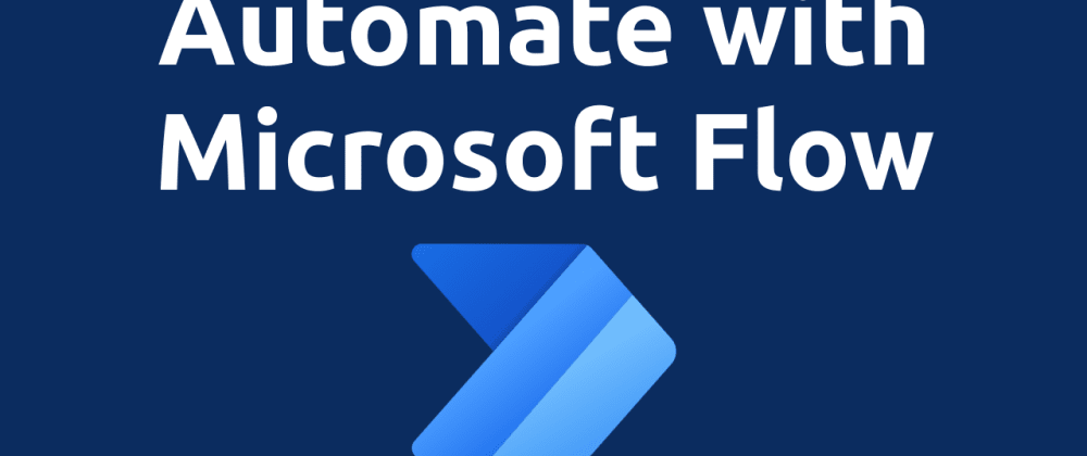 Cover image for Automate your workflow with Microsoft Power Automate