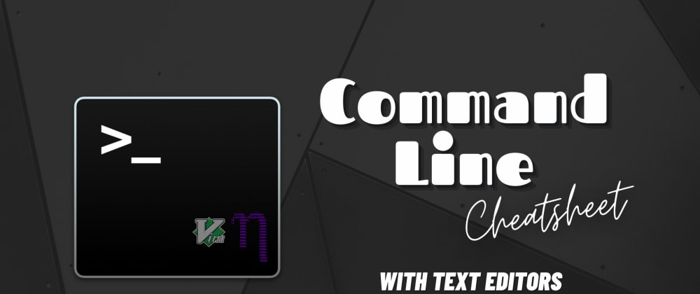 Cover image for Command Line Cheat Sheet with Text Editors (Vim , Nano)