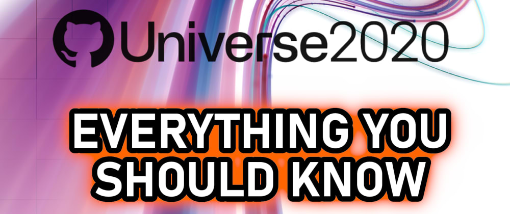 Cover image for GitHub Universe 2020 Recap: ALL you NEED to know