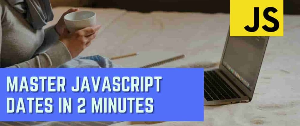 Cover image for 📅 Master Javascript Dates In 2 Minutes