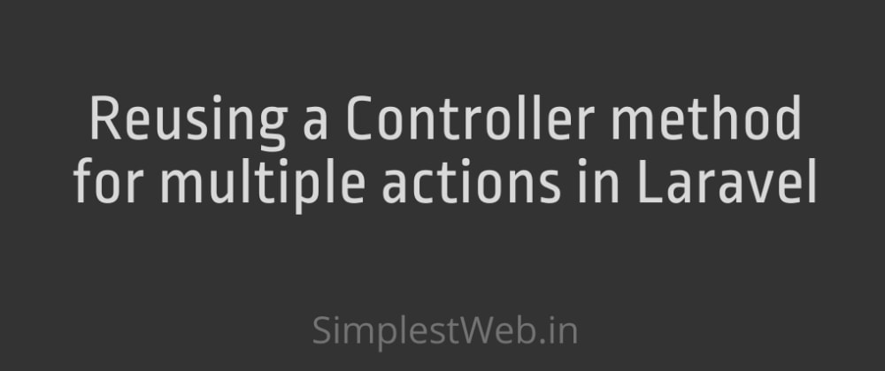 Cover image for Reusing a Controller method for multiple actions in Laravel