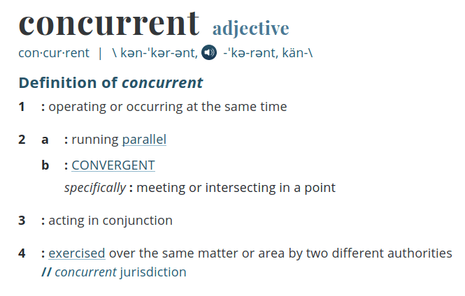 Concurrency :: Courtesy of Merriam-Webster Dictionary