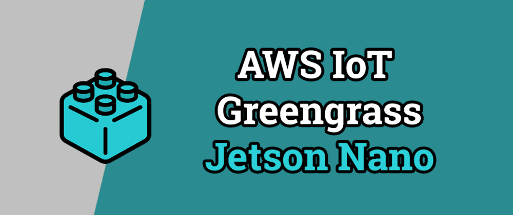 Cover image for AWS IoT Greengrass - Jetson Nano