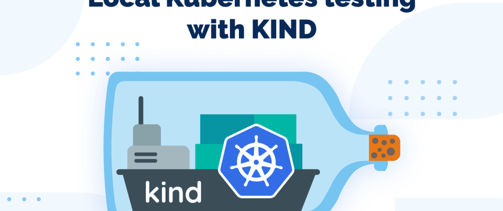 Cover image for Local Kubernetes testing with KIND