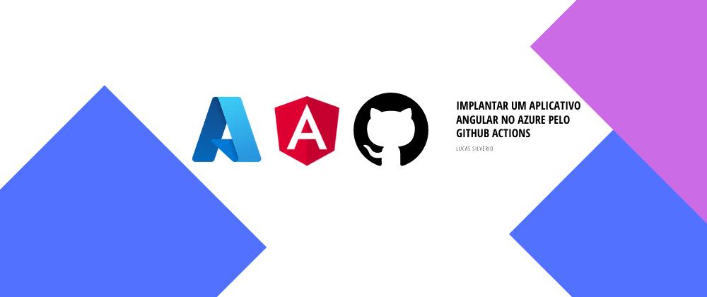 Cover image for Implantar um aplicativo Angular no Azure pelo Github Actions