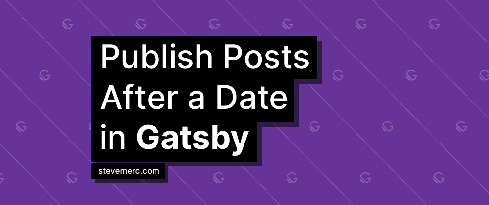 Cover image for Publish Posts After a Date in Gatsby