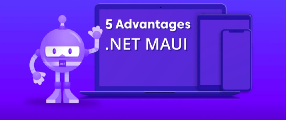 Cover image for 5 Advantages of .NET MAUI Over Xamarin