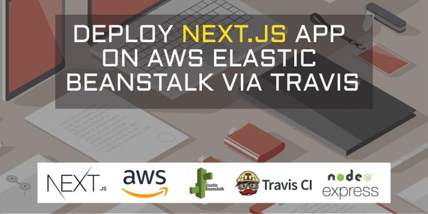 Tutorial on how to deploy Next.js app on AWS Elastic Beanstalk via Travis